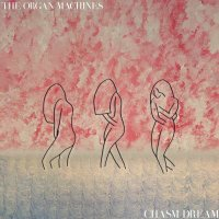 The Organ Machines-Chasm Dream