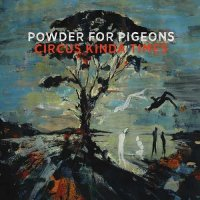 Powder For Pigeons-Circus Kinda Times