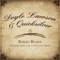 Doyle Lawson & Quicksilver-Burden Bearer