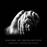 Wounds Of Recollection-Darkness Through Devotion