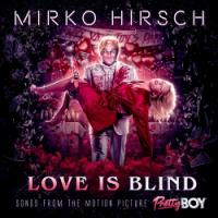 Mirko Hirsch-Love Is Blind - Songs from the Motion Picture Pretty Boy