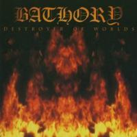 Bathory-Destroyer Of Worlds
