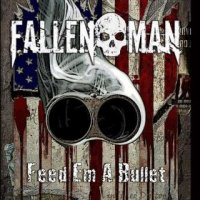 Fallen Man-Feed Em a Bullet