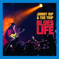 Jimmy Rip and the Trip-Blues Life