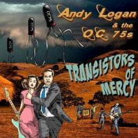 Andy Logan & The O.C. 75s-Transistors Of Mercy