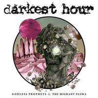 Darkest Hour-Godless Prophets & the Migrant Flora