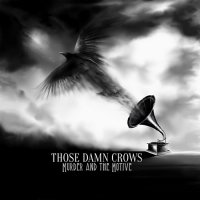 Those Damn Crows-Murder And The Motive