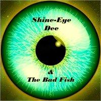Shine Eye Dee & The Bad Fish-Shine Eye Dee & The Bad Fish