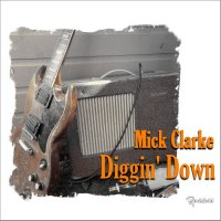 Mick Clarke-Diggin\' Down