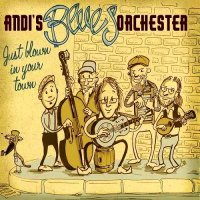 Andi's Blues Orchester-Just Blown in Your Town
