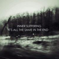 Inner Suffering-It\'s All The Same In The End