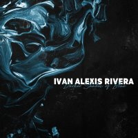 Ivan Alexis Rivera-Darker Shades Of Blue
