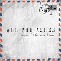 All The Ashes-Letters Of Strange Times