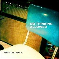 Walk That Walk-No Thinking Allowed