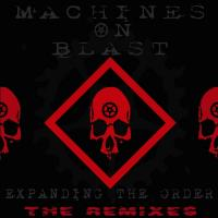 Machines on Blast-Expanding the Order - The Remixes