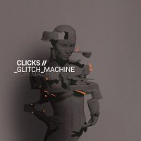 Clicks-Glitch Machine (Deluxe Edition)