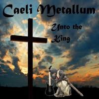 Caeli Metallum-Unto The King