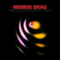 Mondo Drag-The Occultation Of Light