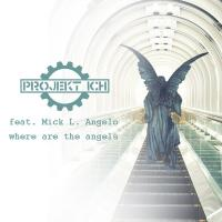 Projekt Ich Feat. Mick L. Angelo-Where Are The Angels