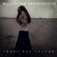 Maleficium Arungquilta-Транс Для Сестры