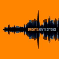 Sam Carter-How The City Sings