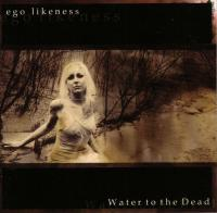 Ego Likeness-Water to the Dead [Re-released 2013]