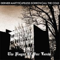 All The Cold / Lifeless Sorrow / Dernier Martyr-The Plague Of Our Lands (Split)
