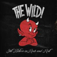 The Wild!-Still Believe In Rock And Roll