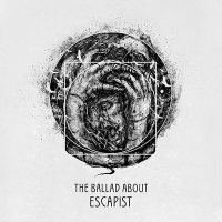 The Ballad About-Escapist