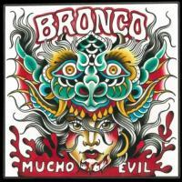Bronco-Mucho Evil