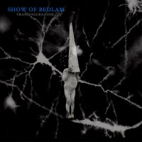 Show Of Bedlam-Transfiguration