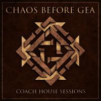 Chaos Before Gea-Coach House Sessions