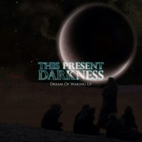 This Present Darkness-Dream Of Waking Up
