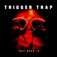 Trigger Trap-Get Over It