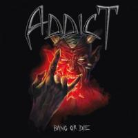 Addict-Bang or Die