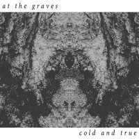 At The Graves-Cold and True